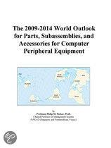 The 2009-2014 World Outlook for Parts, Subassemblies, and Accessories for Computer Peripheral Equipment