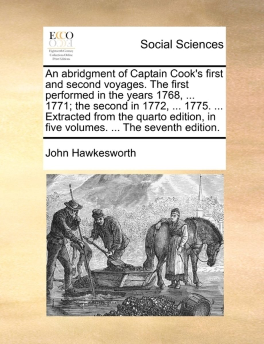An Abridgment of Captain Cook's First and Second Voyages. the First Performed in the Years 1768, ... 1771; The Second in 1772, ... 1775. ... Extracted from the Quarto Edition, in Five Volumes