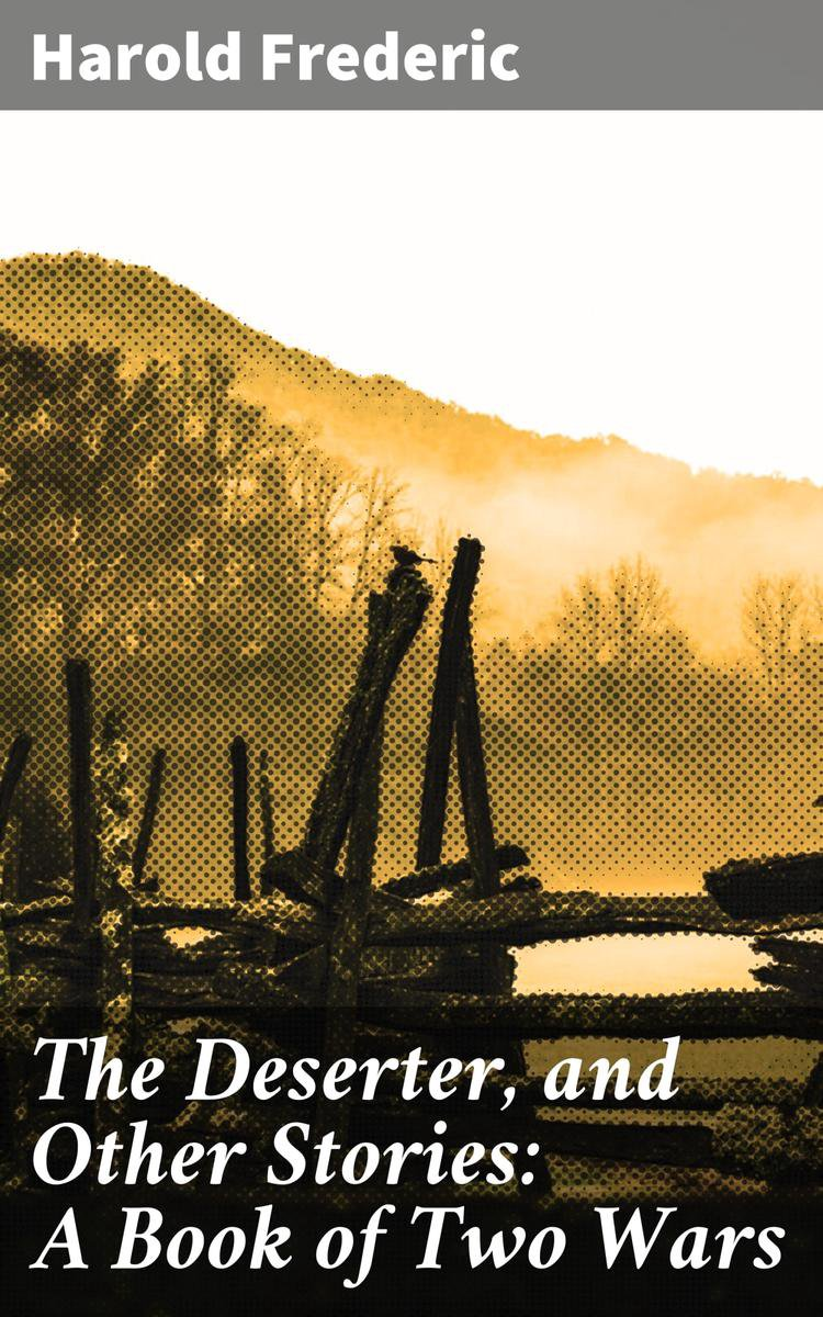 The Deserter, and Other Stories: A Book of Two Wars