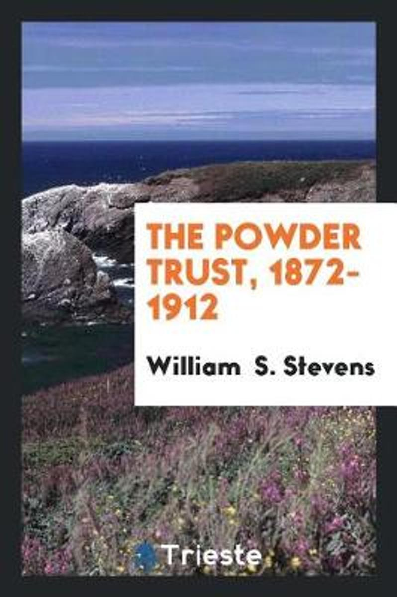 The Powder Trust, 1872-1912