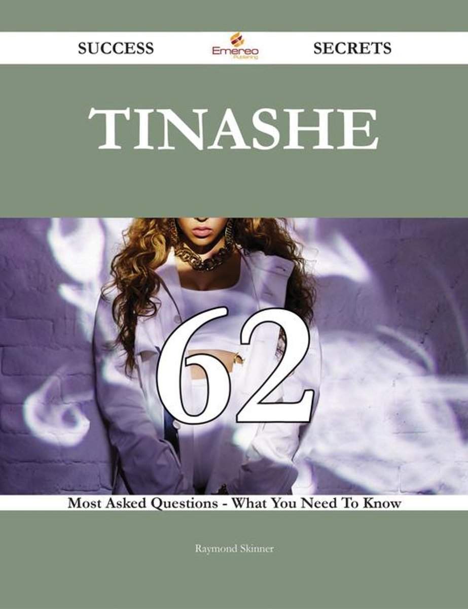 Tinashe 62 Success Secrets - 62 Most Asked Questions On Tinashe - What You Need To Know