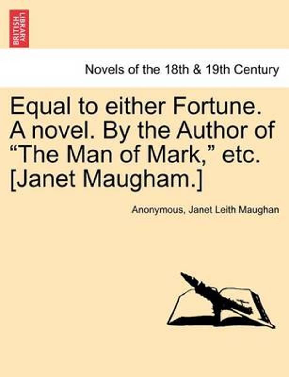 Equal to Either Fortune. a Novel. by the Author of the Man of Mark, Etc. [Janet Maugham.]