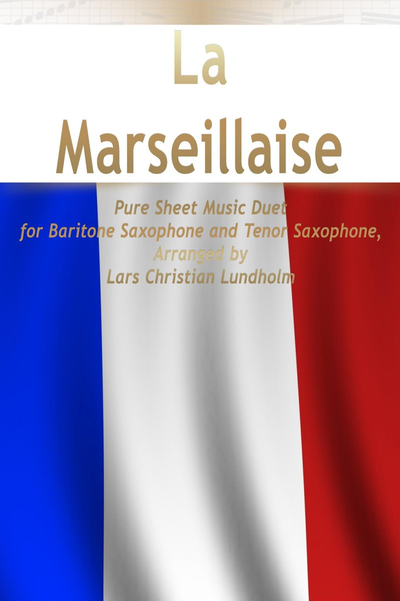 La Marseillaise Pure Sheet Music Duet for Baritone Saxophone and Tenor Saxophone, Arranged by Lars Christian Lundholm