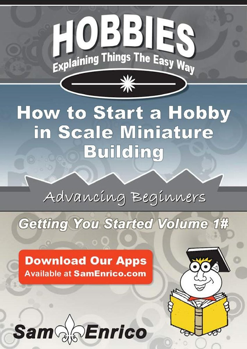 How to Start a Hobby in Scale Miniature Building