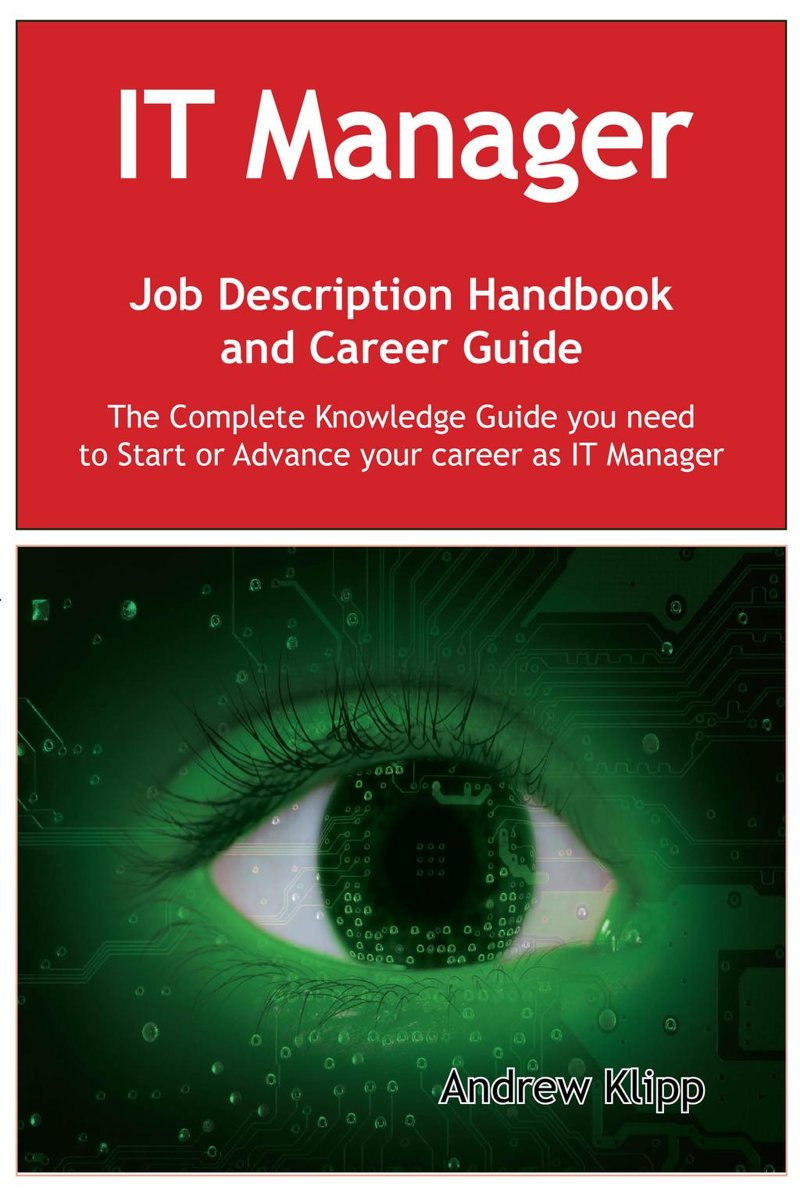 The IT Manager Job Description Handbook and Career Guide: The Complete Knowledge Guide you need to Start or Advance your Career as IT Manager. Practical Manual for Job-Hunters and Career-Chan