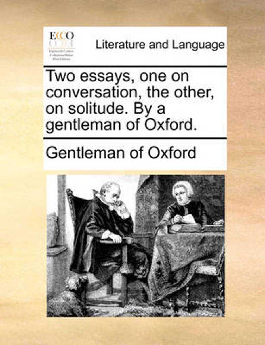 Two Essays, One on Conversation, the Other, on Solitude. by a Gentleman of Oxford.