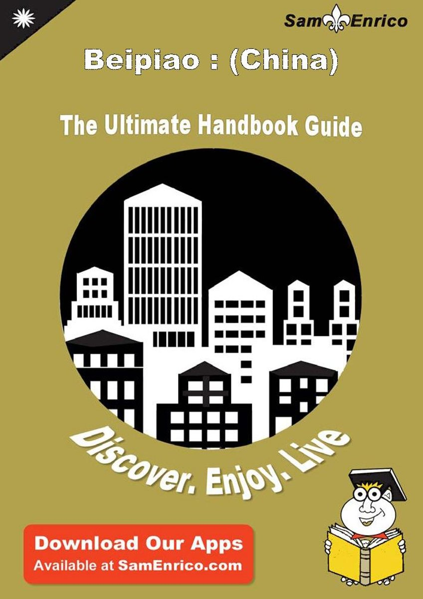 Ultimate Handbook Guide to Beipiao : (China) Travel Guide