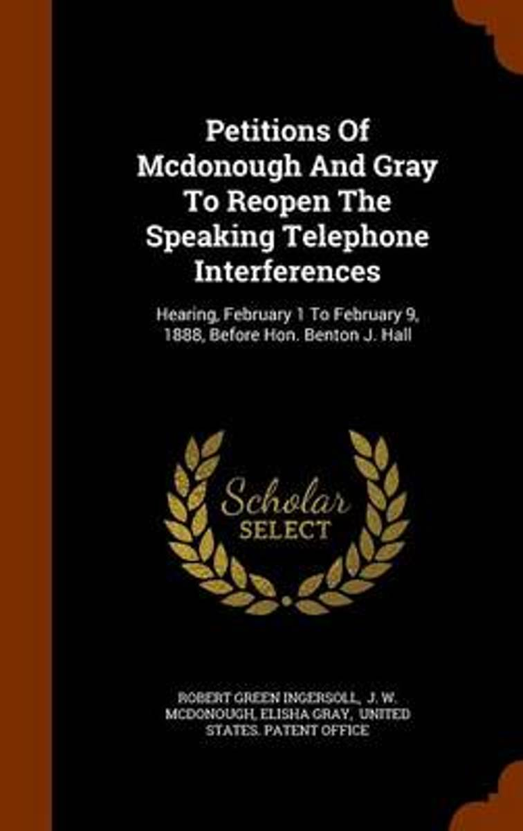 Petitions of McDonough and Gray to Reopen the Speaking Telephone Interferences
