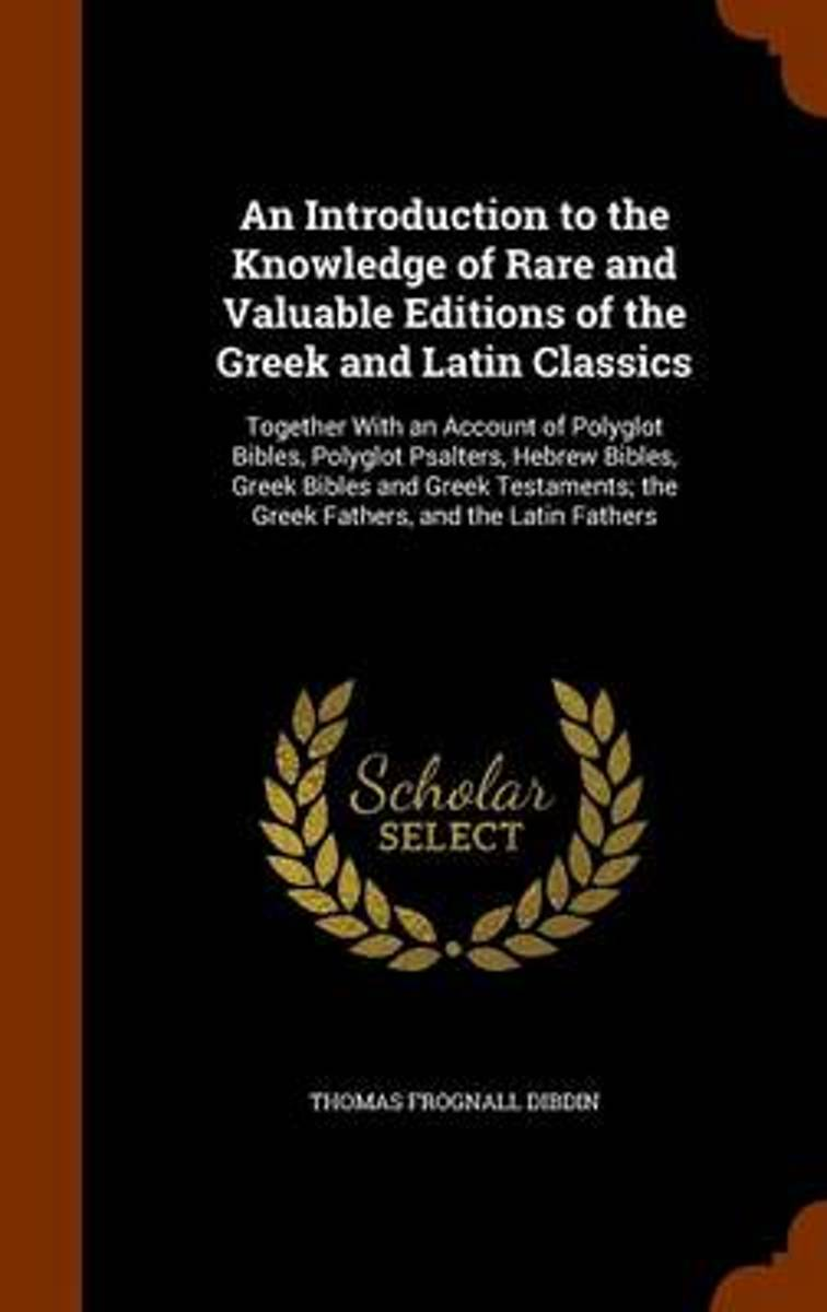 An Introduction to the Knowledge of Rare and Valuable Editions of the Greek and Latin Classics