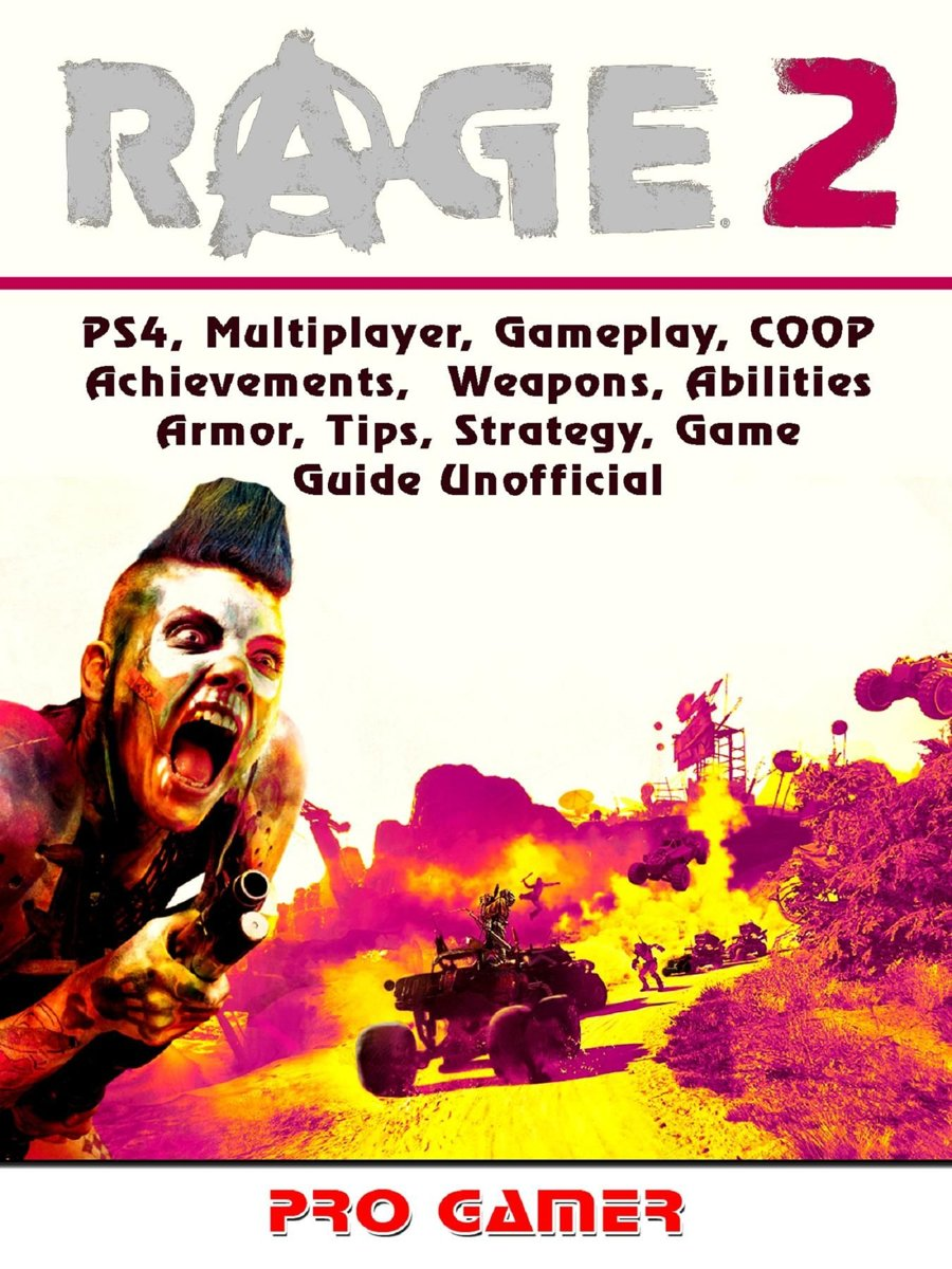 Rage 2, PS4, Multiplayer, Gameplay, COOP, Achievements, Weapons, Abilities, Armor, Tips, Strategy, Game Guide Unofficial