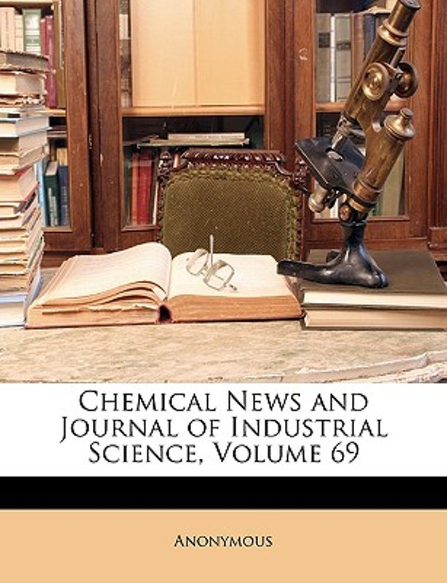 Chemical News and Journal of Industrial Science, Volume 69