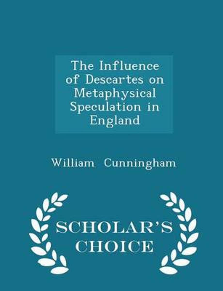 The Influence of Descartes on Metaphysical Speculation in England - Scholar's Choice Edition