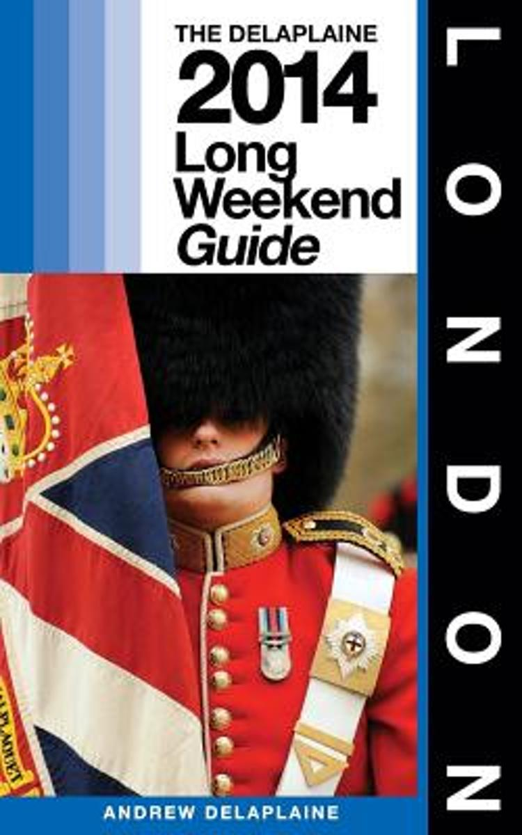 London - The Delaplaine 2014 Long Weekend Guide