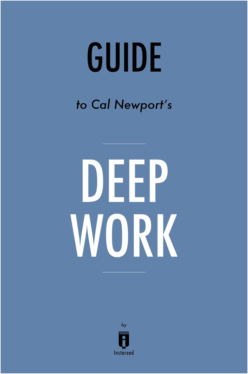 Guide to Cal Newport's Deep Work by Instaread