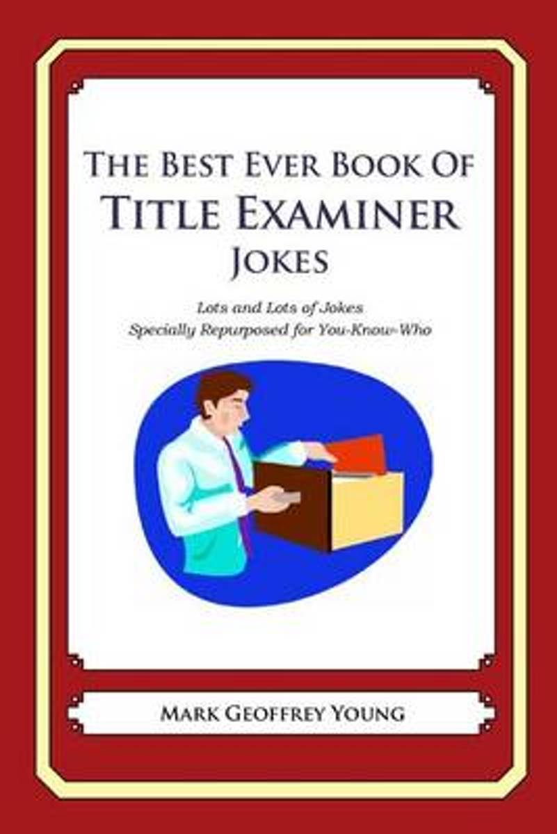 The Best Ever Book of Title Examiner Jokes