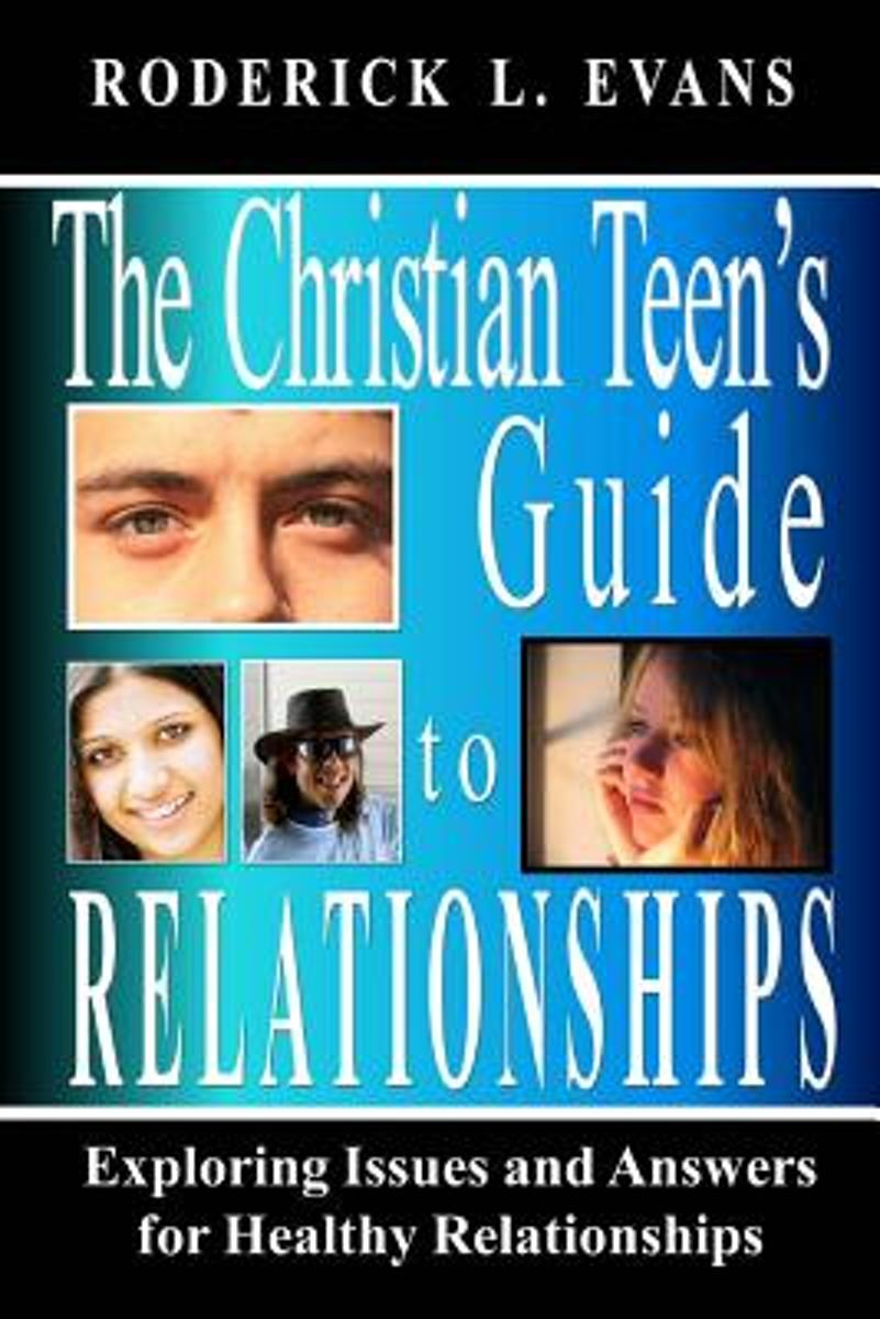 The Christian Teen's Guide to Relationships