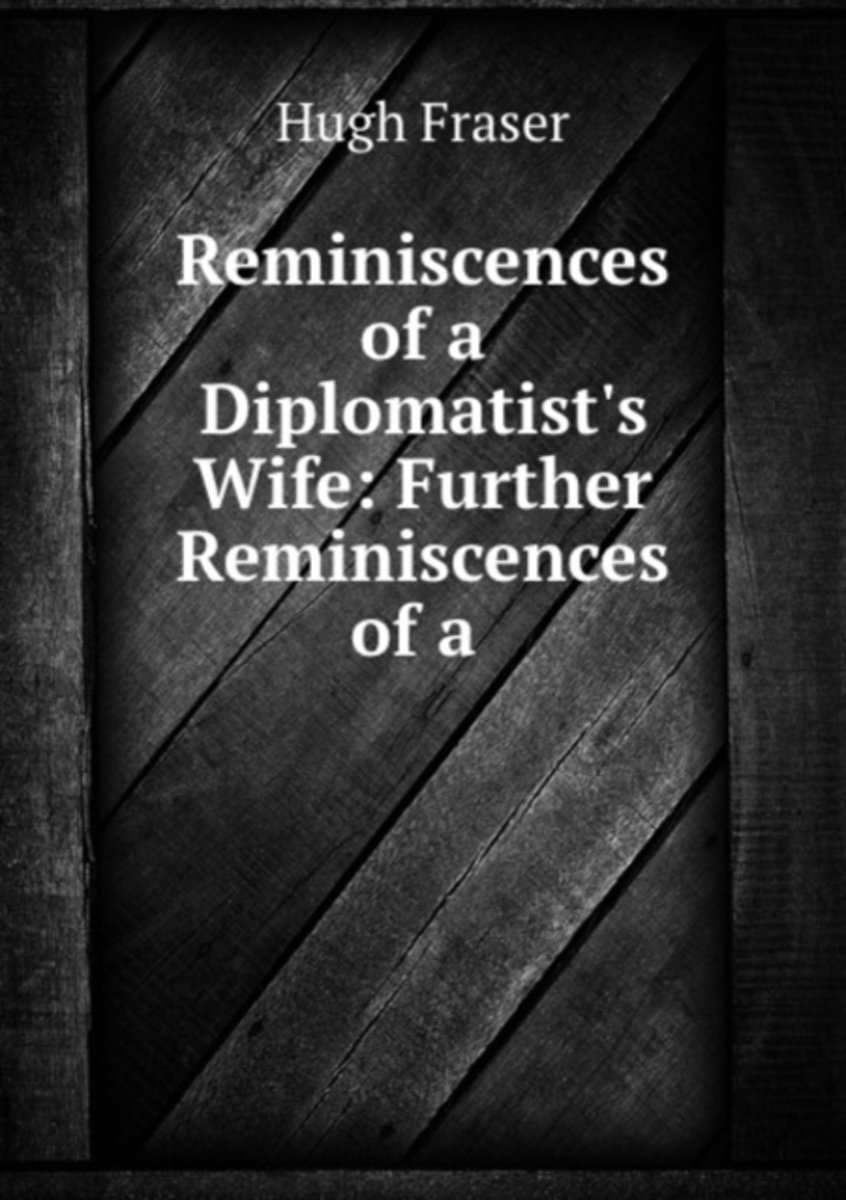 Reminiscences of a Diplomatist's Wife: Further Reminiscences of a .