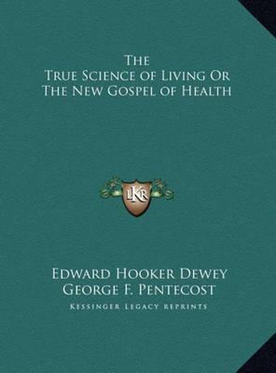 The True Science of Living or the New Gospel of Health