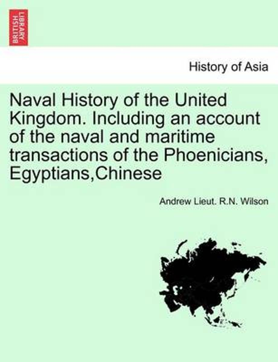 Naval History of the United Kingdom. Including an Account of the Naval and Maritime Transactions of the Phoenicians, Egyptians, Chinese. Vol. I