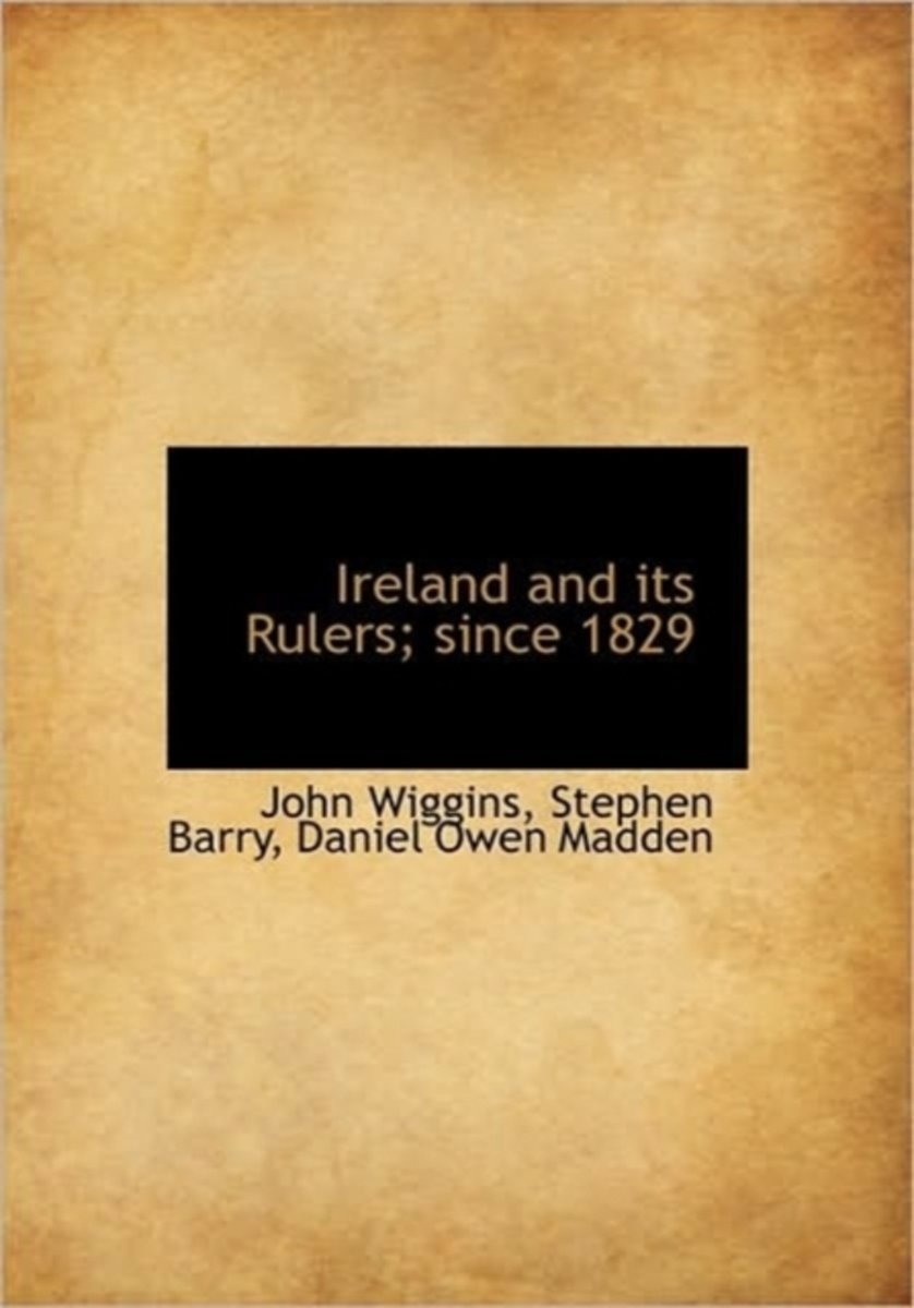 Ireland and Its Rulers; Since 1829