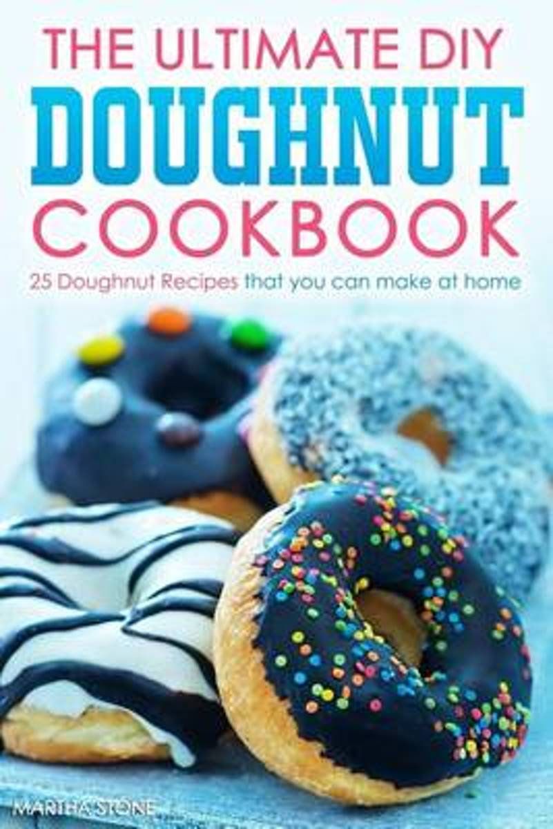 The Ultimate DIY Doughnut Cookbook