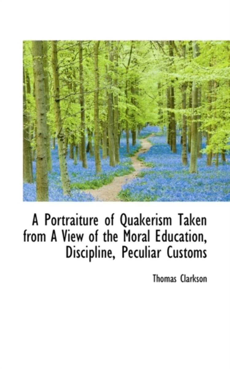 A Portraiture of Quakerism Taken from a View of the Moral Education, Discipline, Peculiar Customs