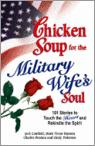 Chicken Soup for the Military Wife's Soul: Stories to Touch the Heart and Rekindle the Spirit