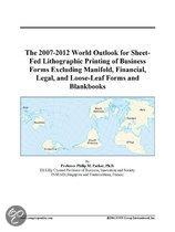 The 2007-2012 World Outlook for Sheet-Fed Lithographic Printing of Business Forms Excluding Manifold, Financial, Legal, and Loose-Leaf Forms and Blank