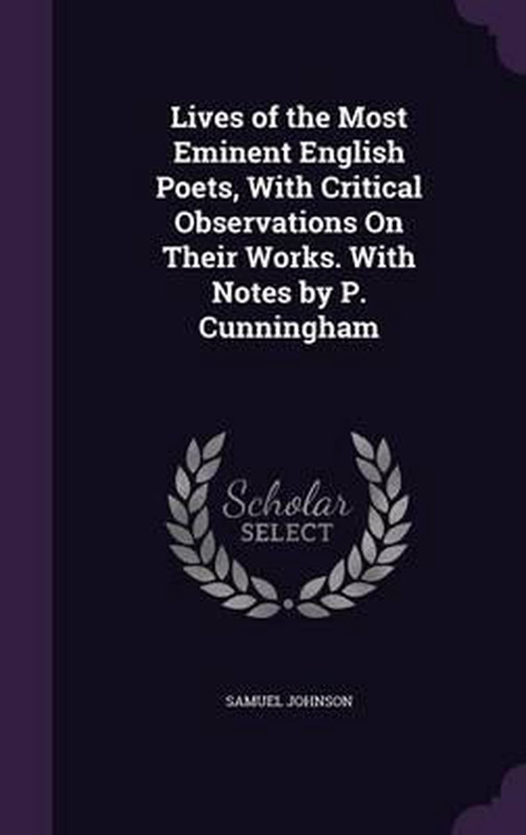 Lives of the Most Eminent English Poets, with Critical Observations on Their Works. with Notes by P. Cunningham