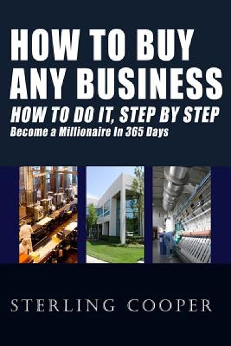 How to Buy Any Business How to Do It, Step by Step