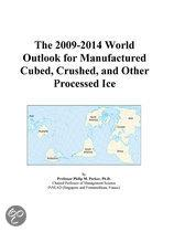 The 2009-2014 World Outlook for Manufactured Cubed, Crushed, and Other Processed Ice