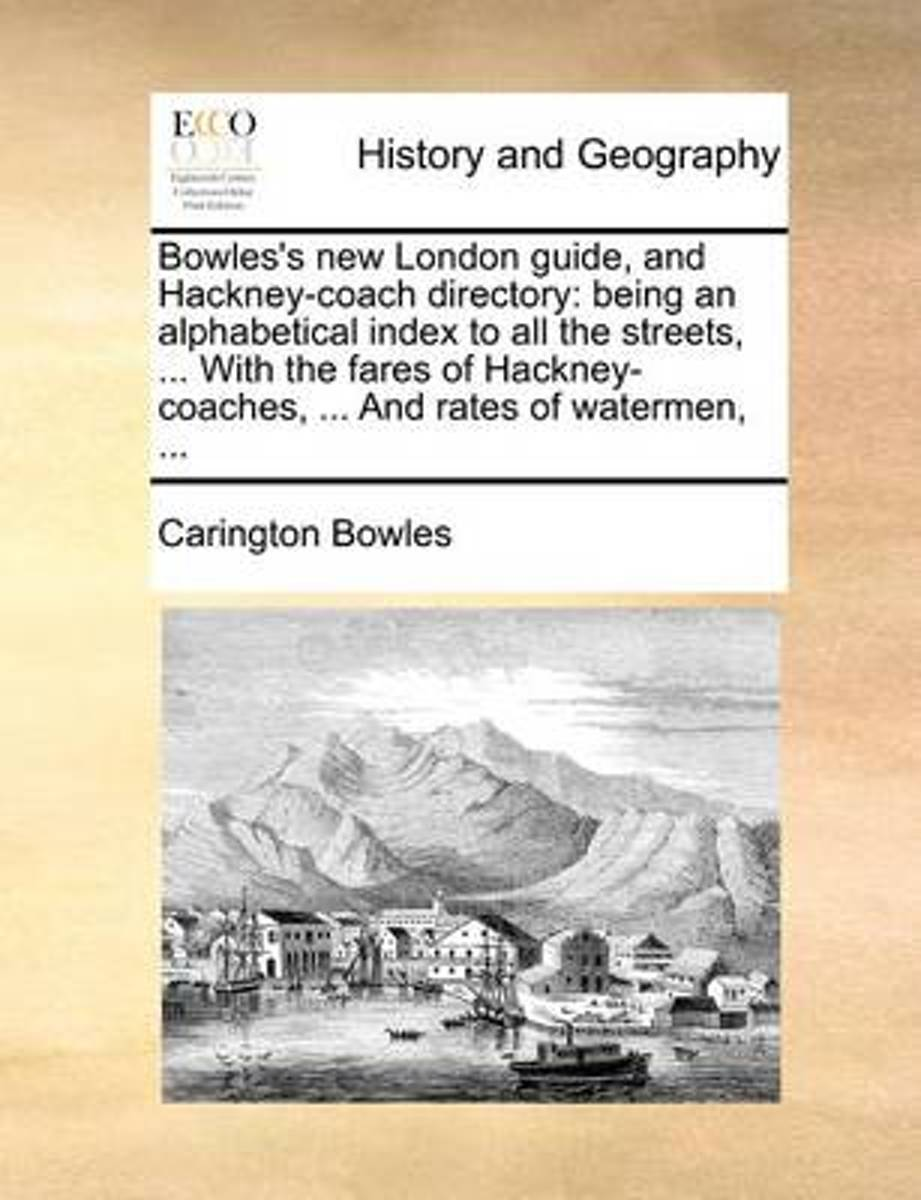 Bowles's New London Guide, and Hackney-Coach Directory