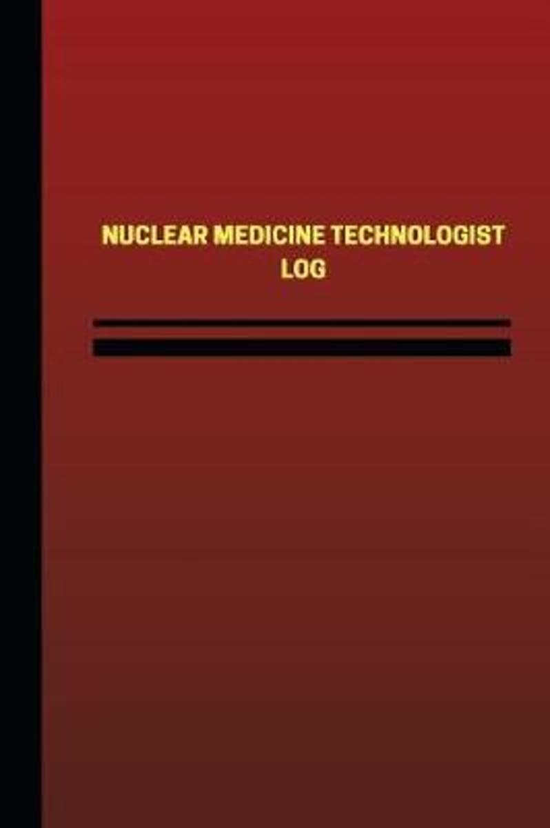 Nuclear Medicine Technologist Log (Logbook, Journal - 124 Pages, 6 X 9 Inches)