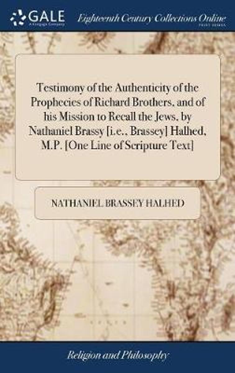 Testimony of the Authenticity of the Prophecies of Richard Brothers, and of His Mission to Recall the Jews, by Nathaniel Brassy [i.E., Brassey] Halhed, M.P. [one Line of Scripture Text]