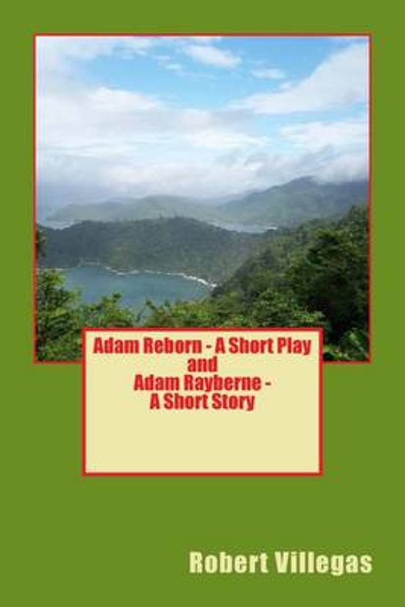 Adam Reborn - A Short Play and Adam Rayberne - A Short Story