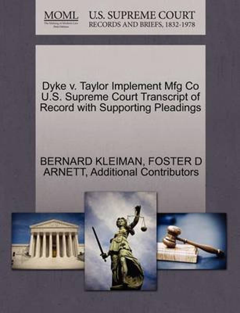 Dyke V. Taylor Implement Mfg Co U.S. Supreme Court Transcript of Record with Supporting Pleadings