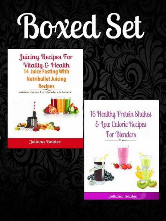 Boxed Set: 16 Healthy Protein Shakes & Low Calorie Recipes For Blenders + Juicing Recipes For Vitality & Health: 14 Juice Fasting With Nutribullet Juicing Recipes