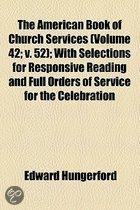 The American Book Of Church Services (Volume 42; V. 52); With Selections For Responsive Reading And Full Orders Of Service For The Celebration