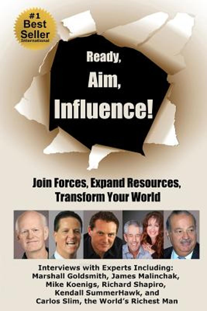Ready, Aim, Influence! Join Forces, Expand Resources, Transform Your World