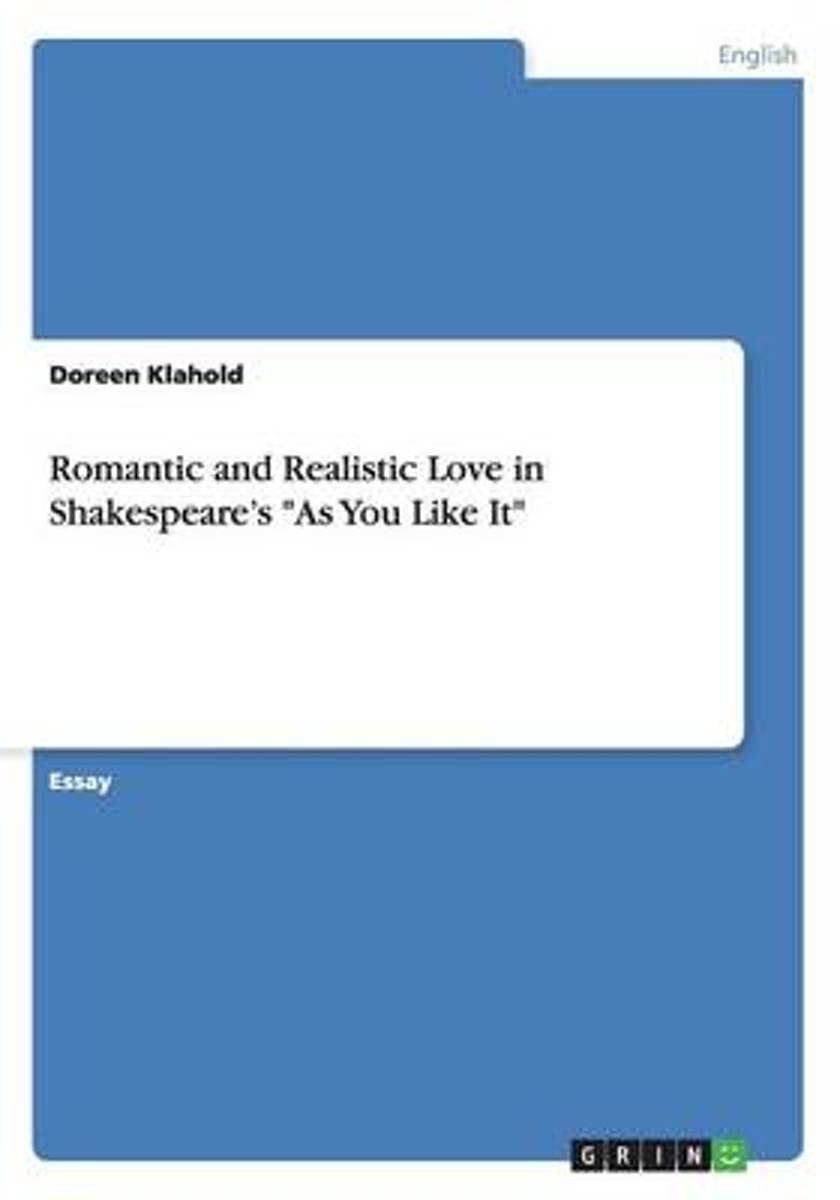 Romantic and Realistic Love in Shakespeare's as You Like It