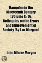 Hampden In The Nineteenth Century (Volume 1); Or, Colloquies On The Errors And Improvement Of Society [By J.M. Morgan].