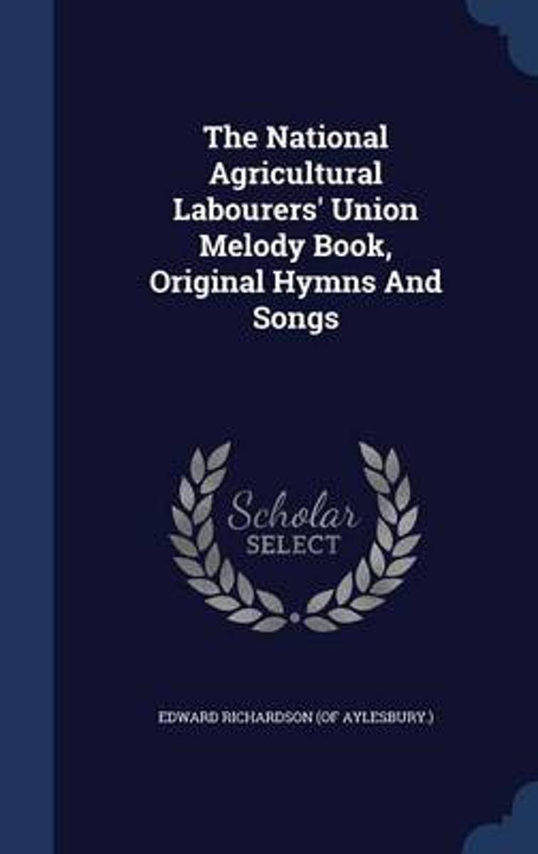 The National Agricultural Labourers' Union Melody Book, Original Hymns and Songs