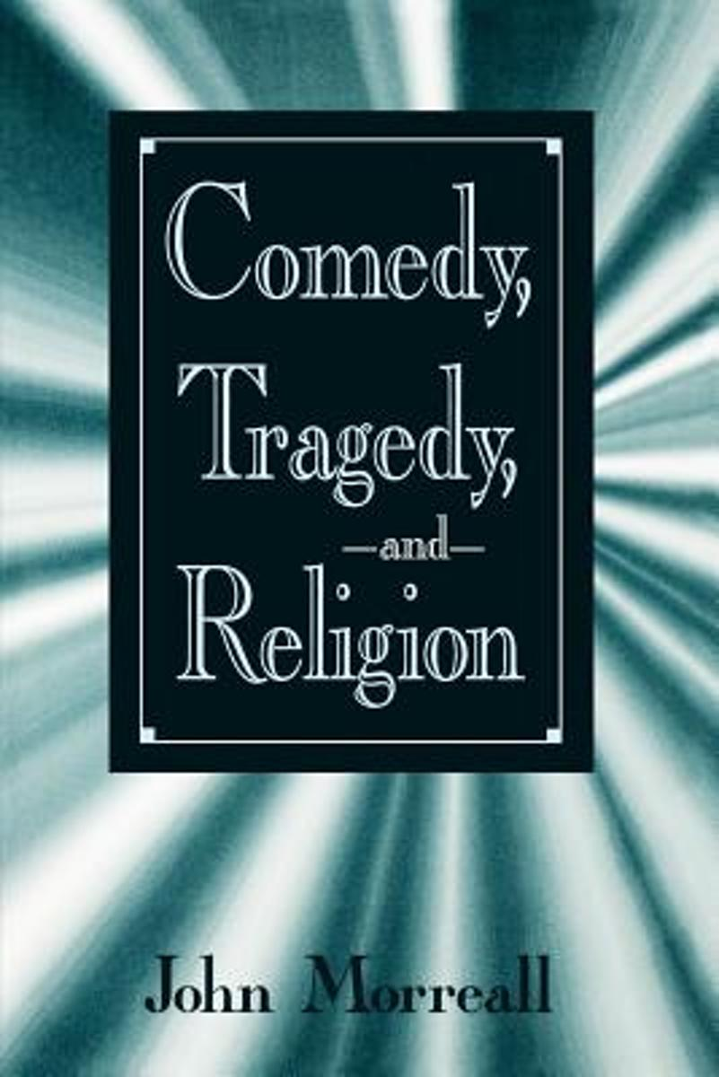 Comedy, Tragedy, and Religion