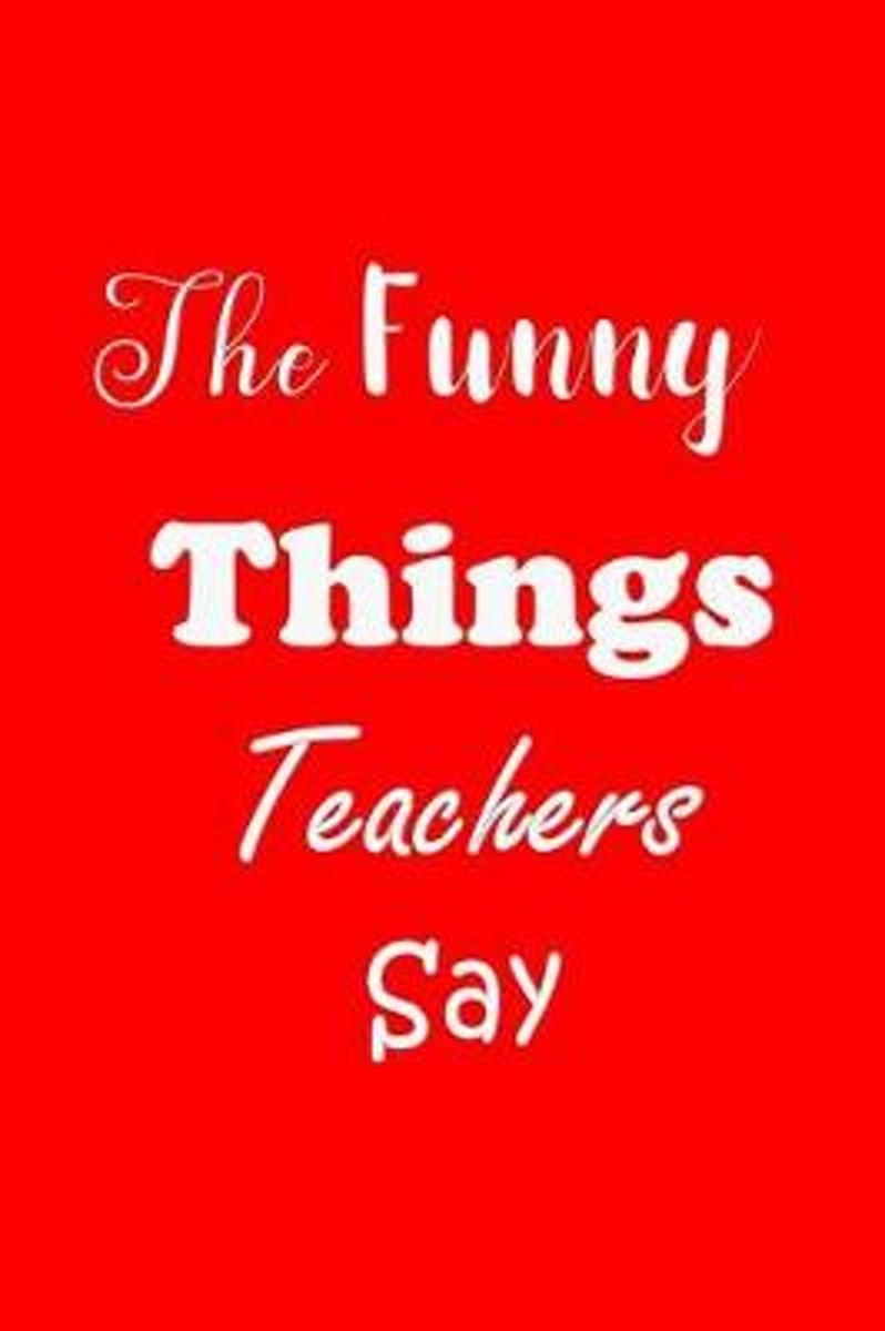 The Funny Things Teachers Say
