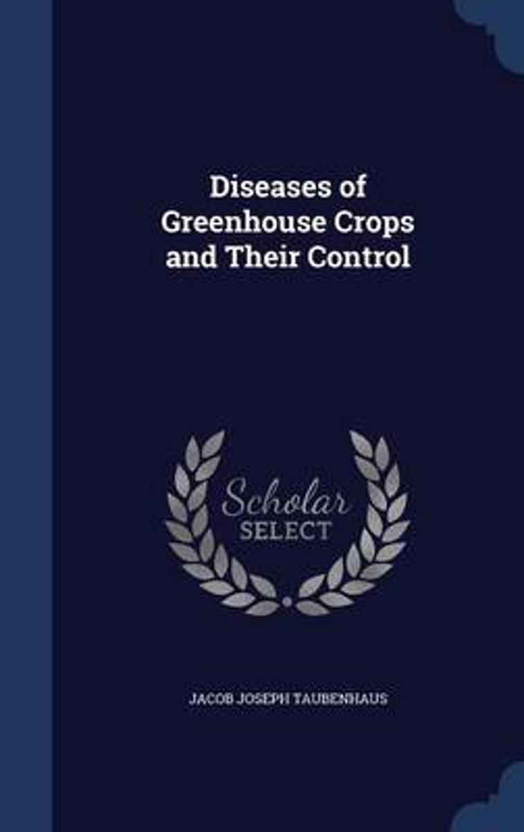 Diseases of Greenhouse Crops and Their Control