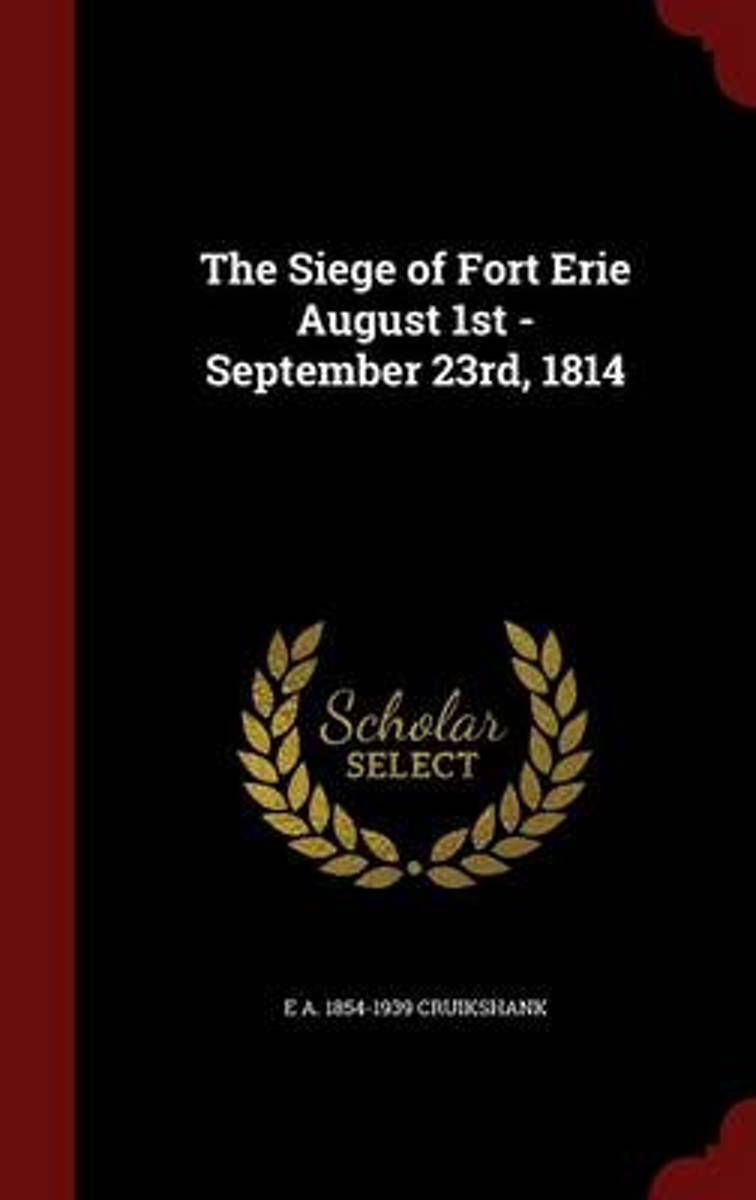 The Siege of Fort Erie August 1st - September 23rd, 1814
