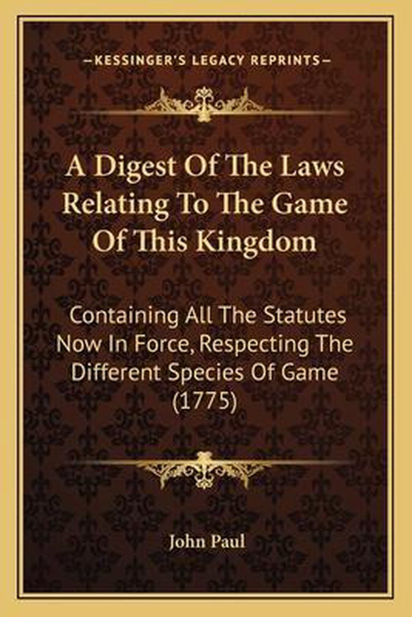A Digest of the Laws Relating to the Game of This Kingdom a Digest of the Laws Relating to the Game of This Kingdom