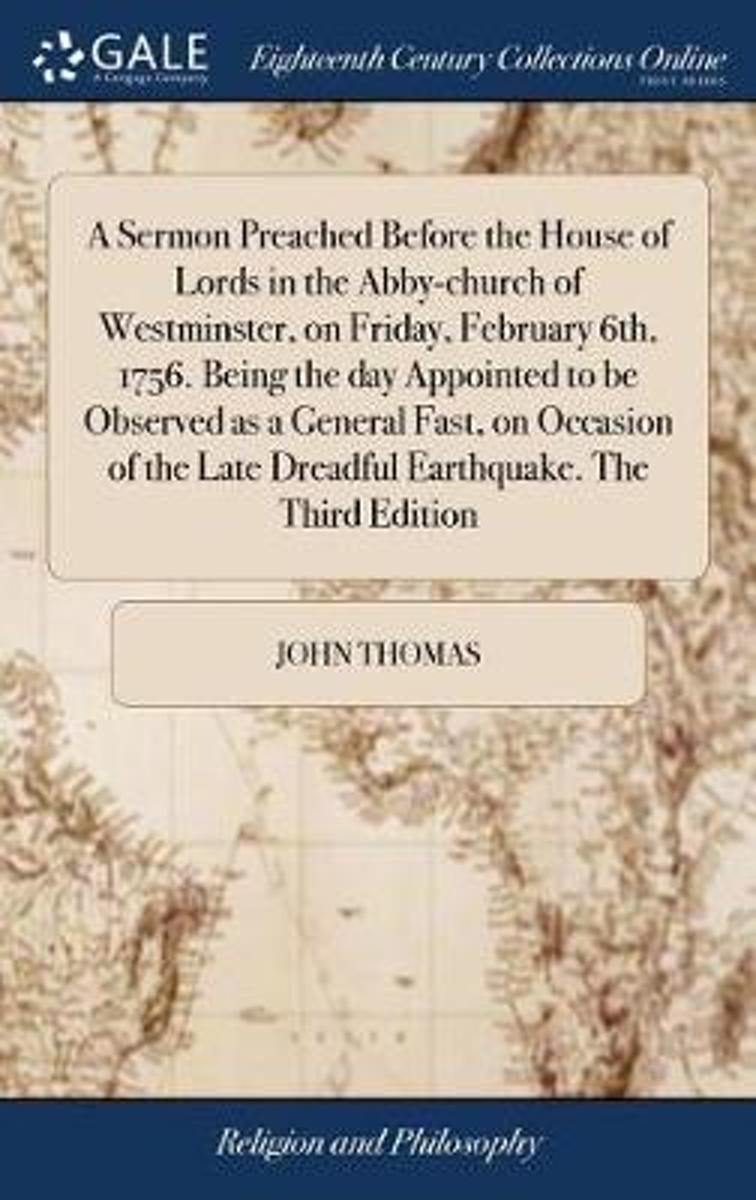 A Sermon Preached Before the House of Lords in the Abby-Church of Westminster, on Friday, February 6th, 1756. Being the Day Appointed to Be Observed as a General Fast, on Occasion of the Late
