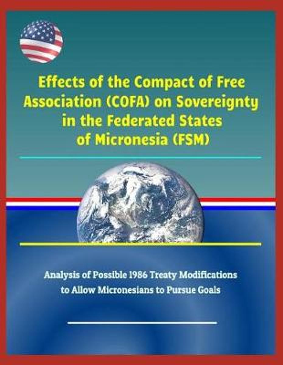 Effects of the Compact of Free Association (Cofa) on Sovereignty in the Federated States of Micronesia (Fsm) - Analysis of Possible 1986 Treaty Modifications to Allow Micronesians to Pursue G