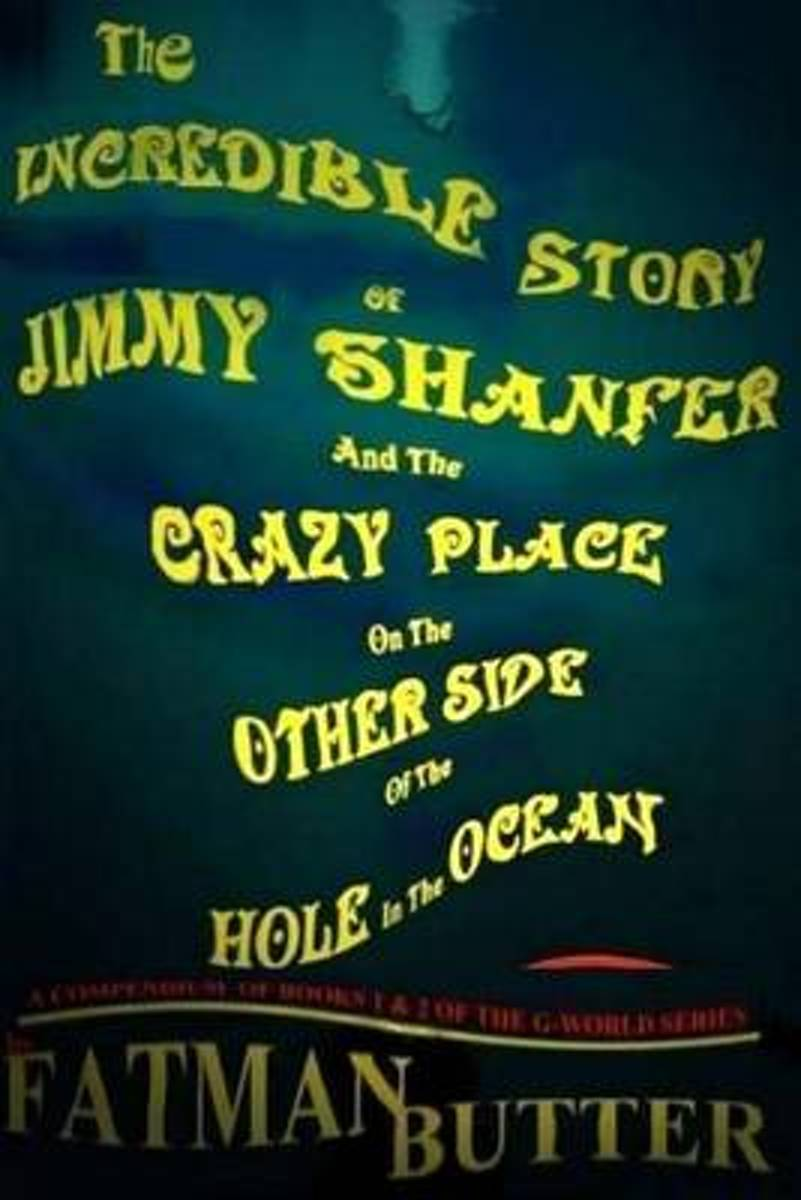 The Incredible Story of Jimmy Shanfer and the Crazy Place on the Other Side of the Hole in the Ocean